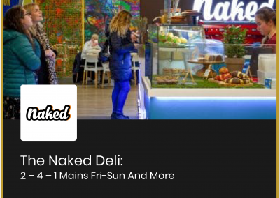 The Naked Deli: 2 – 4 – 1 Mains Fri-Sun And More…